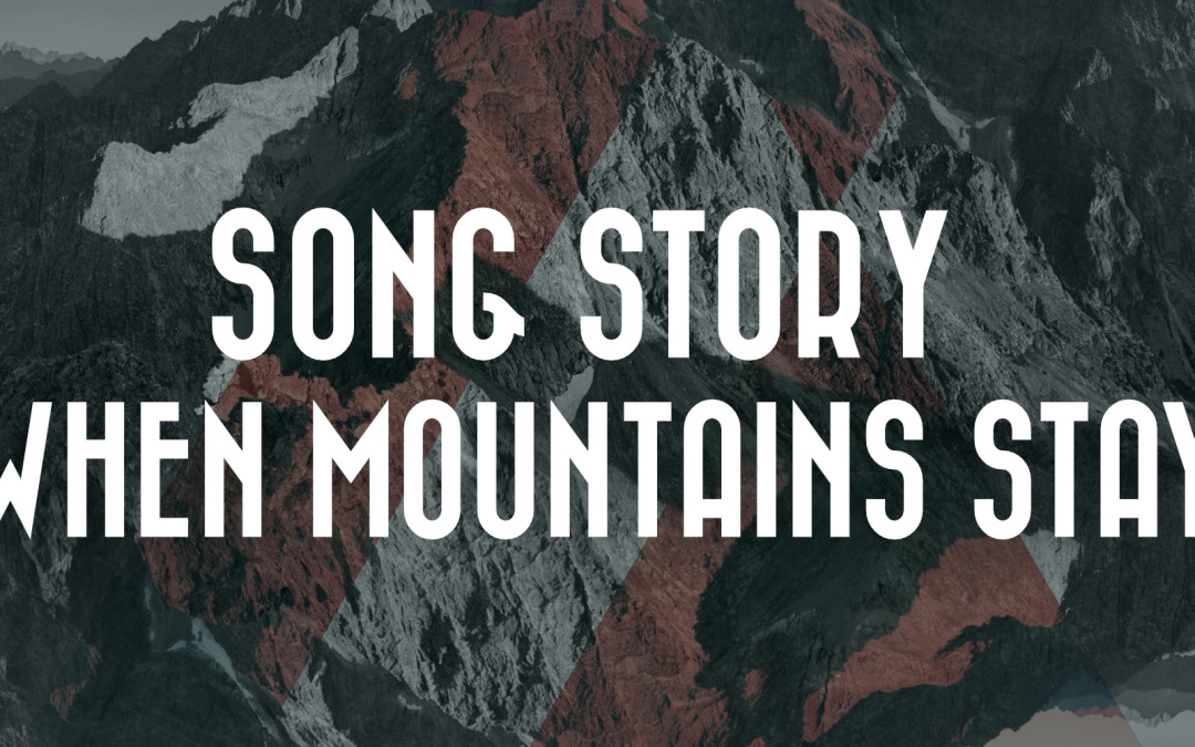 Song Story: When Mountains Stay